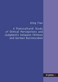 Transcultural Study of Ethical Perceptions and Judgments Between Chinese and German Businessmen