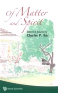 Of Matter And Spirit: Selected Essays By Charles P Enz