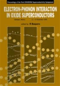 ELECTRON-PHONON INTERACTION IN OXIDE SUPERCONDUCTORS - PROCEEDINGS OF THE FIRST CINVESTAV SUPERCONDUCTIVITY SYMPOSIUM