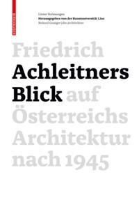 Friedrich Achleitners Blick auf Osterreichs Architektur nach 1945