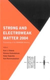 STRONG AND ELECTROWEAK MATTER 2004 - PROCEEDINGS OF THE SEWM2004 MEETING