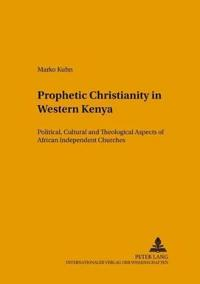 Prophetic Christianity in Western Kenya: Political, Cultural and Theological Aspects of African Independent Churches