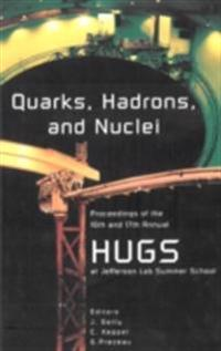QUARKS, HADRONS AND NUCLEI - PROCEEDINGS OF THE 16TH AND 17TH ANNUAL HAMPTON UNIVERSITY GRADUATE STUDIES (HUGS) SUMMER SCHOOLS
