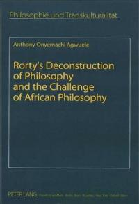 Rorty's Deconstruction of Philosophy and the Challenge of African Philosophy