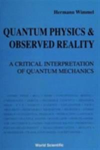 Quantum Physics And Observed Reality: A Critical Interpretation Of Quantum Mechanics