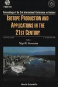 ISOTOPE PRODUCTION AND APPLICATIONS IN THE 21ST CENTURY, PROCEEDINGS OF THE 3RD INTERNATIONAL CONFERENCE ON ISOTOPES