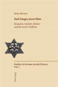 Dark Images, Secret Hints: Benjamin, Scholem, Molitor and the Jewish Tradition