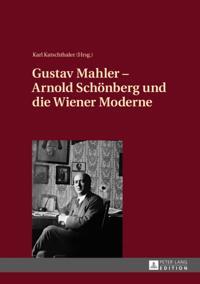 Gustav Mahler - Arnold Schonberg und die Wiener Moderne