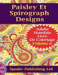 Paisley Et Spirograph Designs: Adulte Mandala Livre de Coloriage Volume 6