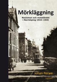 Mörkläggning : nazismen och motståndet i Norrköping 1933-1945