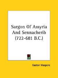 Sargon of Assyria and Sennacherib (722-681 B.c.)