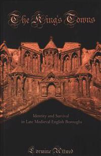The King's Towns: Identity and Survival in Late Medieval English Boroughs