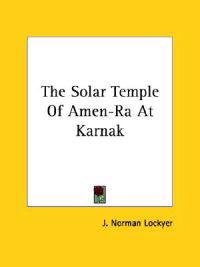 The Solar Temple of Amen-ra at Karnak