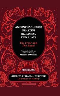 Antonfrancesco Grazzini (Il Lasca), Two Plays: The Friar and the Bawd - Translated with an Introduction by Marino D'Orazio