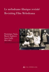 Le melodrame filmique revisite/Revisiting Film Melodrama