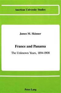 France and Panama: The Unknown Years, 1894-1908