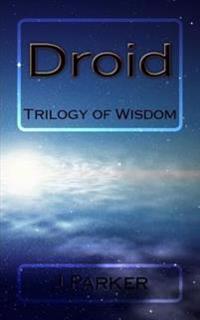 Droid: Trilogy of Wisdom
