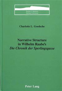 Narrative Structure in Wilhelm Raabe's Die Chronik Der Sperlingsgasse