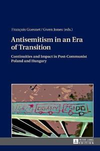 Antisemitism in an Era of Transition: Continuities and Impact in Post-Communist Poland and Hungary