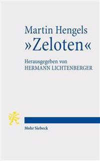 Martin Hengels 'Zeloten': Ihre Bedeutung Im Licht Von Funfzig Jahren Forschungsgeschichte