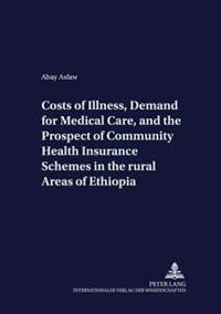 Costs of Illness, Demand for Medical Care, and the Prospect of Community Health Insurance Schemes in the Rural Areas of Ethiopia