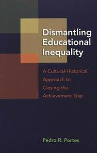 Dismantling Educational Inequality: A Cultural-Historical Approach to Closing the Achievement Gap