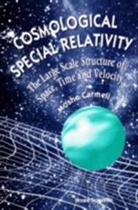 Cosmological Special Relativity: Structure Of Space, Time And Velocity