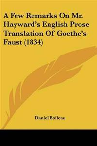 A Few Remarks on Mr. Hayward's English Prose Translation of Goethe's Faust