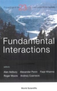 FUNDAMENTAL INTERACTIONS - PROCEEDINGS OF THE 23RD LAKE LOUISE WINTER INSTITUTE 2008