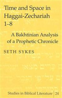 Time and Space in Haggai-Zechariah 1-8: A Bakhtinian Analysis of a Prophetic Chronicle