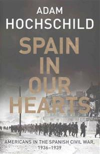 Spain in our hearts - americans in the spanish civil war, 1936-1939