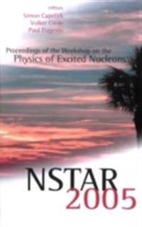 NSTAR 2005 - PROCEEDINGS OF THE WORKSHOP ON THE PHYSICS OF EXCITED NUCLEONS