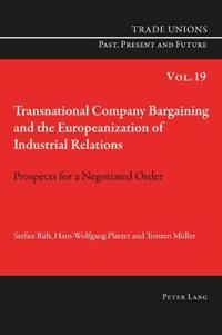 Transnational Company Bargaining and the Europeanization of Industrial Relations