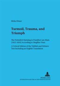 """Turmoil, Trauma, and Triumph: The Fettmilch Uprising in Frankfurt Am Main (1612-1616) According to """"megillas Vintz""""- A Critical Edition of the Yiddi"""