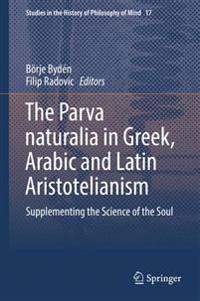 The Parva naturalia in Greek, Arabic and Latin Aristotelianism