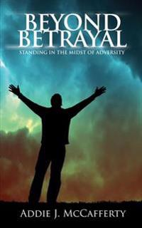 Beyond Betrayal: Standing in the Midst of Adversity