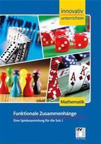 Innovativ Unterrichten - Funktionale Zusammenhänge Mathematik Sek. I. Spielesammlung