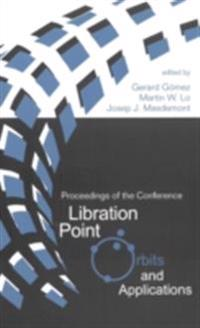LIBRATION POINT ORBITS AND APPLICATIONS - PROCEEDINGS OF THE CONFERENCE