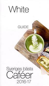 White Guide Café. Sveriges bästa Caféer 2016-17