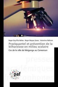 Praziquantel Et Prevention de la Bilharziose En Milieu Scolaire