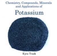 Chemistry, Compounds, Minerals and Applications of Potassium
