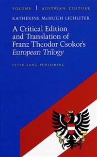 A Critical Edition and Translation of Franz Theodor Csokor's European Trilogy