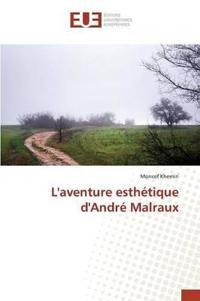 L'Aventure Esth�tique d'Andr� Malraux
