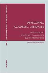 Developing Academic Literacies: Understanding Disciplinary Communities Culture and Rhetoric