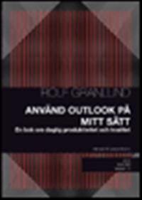 Använd Outlook på mitt sätt : en bok om daglig produktivitet och kvalitet