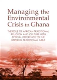 Managing the Environmental Crisis in Ghana