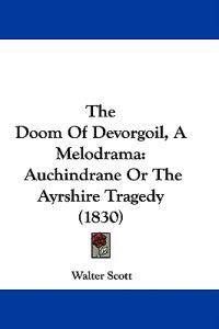 The Doom Of Devorgoil, A Melodrama: Auchindrane Or The Ayrshire Tragedy (1830)