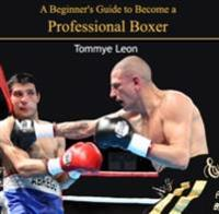 Beginner's Guide to Become a Professional Boxer, A