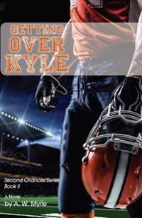 Getting Over Kyle: Second Chances Series Book II
