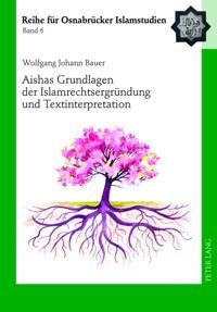 Aishas Grundlagen der Islamrechtsergruendung und Textinterpretation